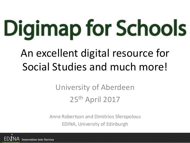 An excellent digital resource for Social Studies and much more! University of Aberdeen 25th April 2017 Anne Robertson and ...