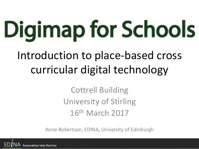 Introduction to place-based cross curricular digital technology Cottrell Building University of Stirling 16th March 2017 A...