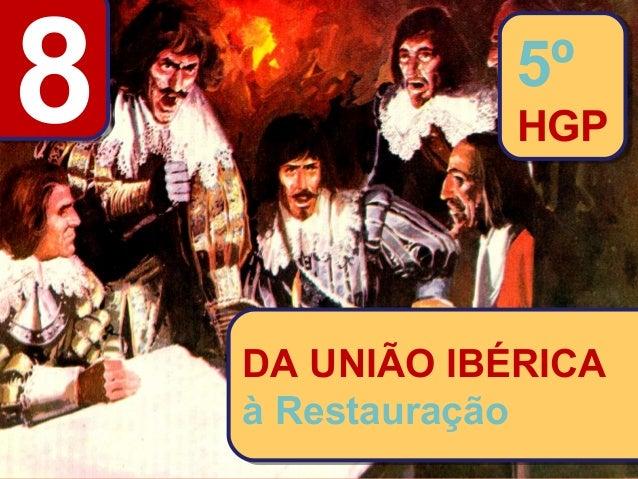 88 DA UNIÃO IBÉRICA à Restauração DA UNIÃO IBÉRICA à Restauração 5º HGP 5º HGP