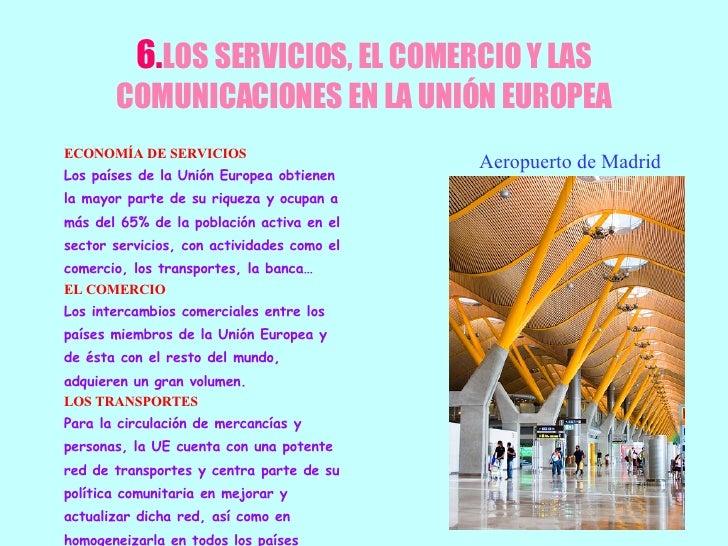 6. LOS SERVICIOS, EL COMERCIO Y LAS COMUNICACIONES EN LA UNIÓN EUROPEA <ul><li>ECONOMÍA DE SERVICIOS </li></ul><ul><li>Los...