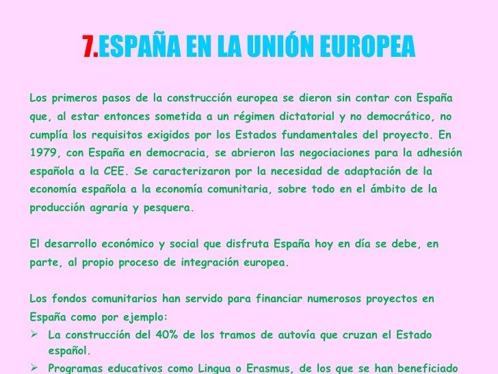 7. ESPAÑA EN LA UNIÓN EUROPEA <ul><li>Los primeros pasos de la construcción europea se dieron sin contar con España </li><...