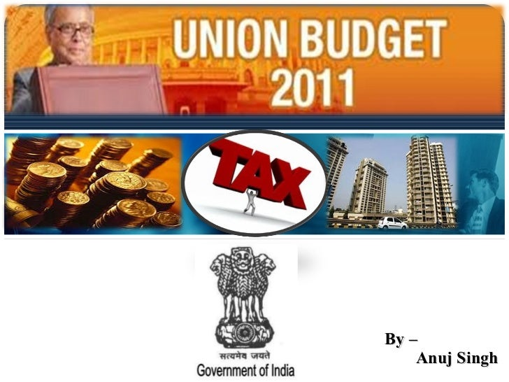 Union Budget 2011-2012 By –  Anuj Singh