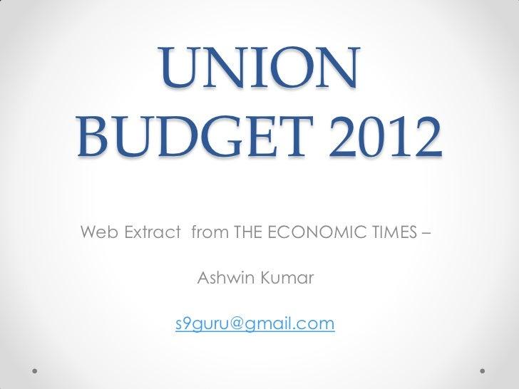 UNIONBUDGET 2012Web Extract from THE ECONOMIC TIMES –            Ashwin Kumar          s9guru@gmail.com