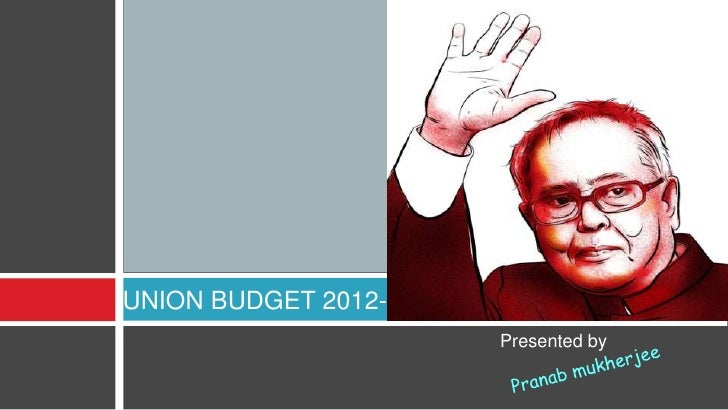 UNION BUDGET 2012-13                       Presented by
