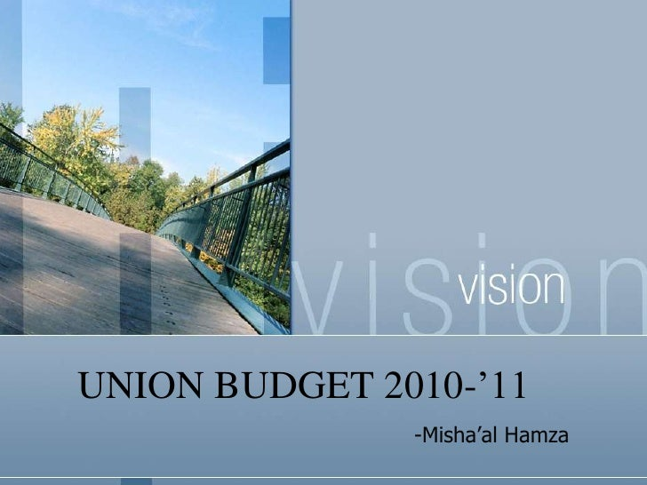 UNION BUDGET 2010-'11<br />-Misha'alHamza<br />