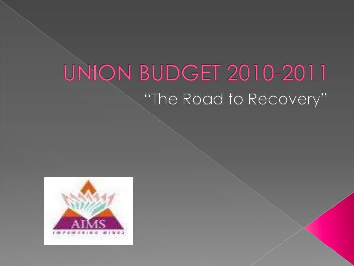 """UNION BUDGET 2010-2011<br />""""The Road to Recovery""""<br />"""