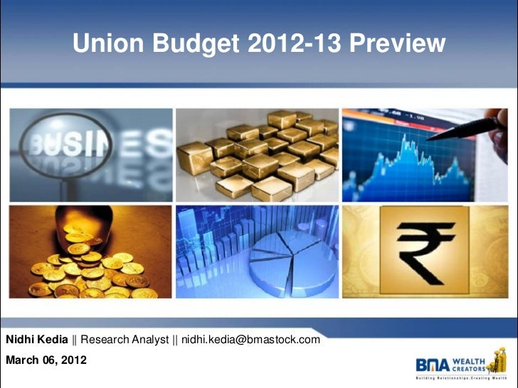 Union Budget 2012-13 PreviewNidhi Kedia || Research Analyst || nidhi.kedia@bmastock.comMarch 06, 2012