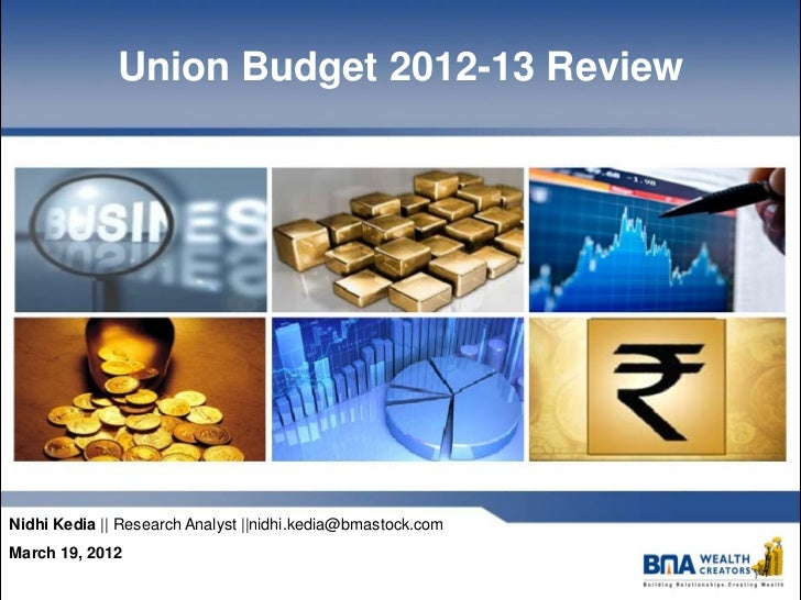 Union Budget 2012-13 ReviewNidhi Kedia || Research Analyst ||nidhi.kedia@bmastock.comMarch 19, 2012