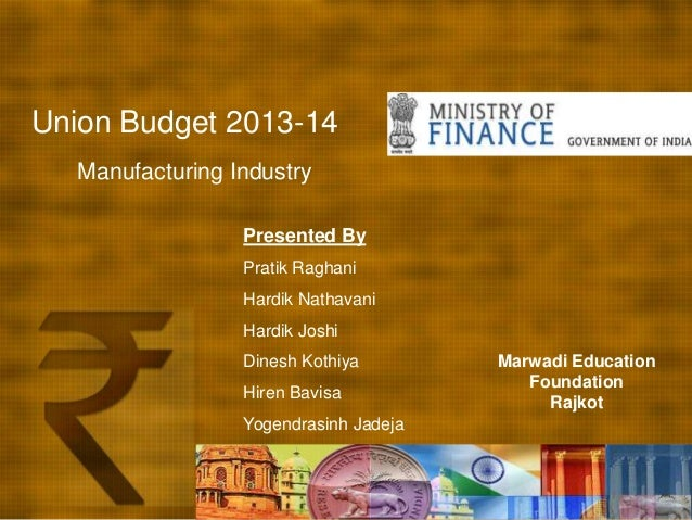Union Budget 2013-14   Manufacturing Industry                  Presented By                  Pratik Raghani               ...