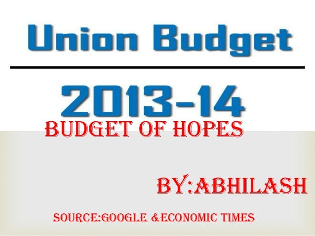 union budget 2013 Union budget 2013-2014 key to budget documents budget highlights (key features) budget speech budget at a glance annual financial statement  union budget of india.