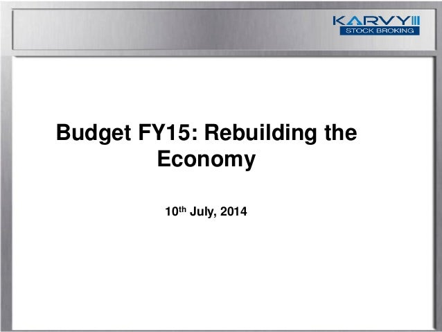 Budget FY15: Rebuilding the Economy 10th July, 2014