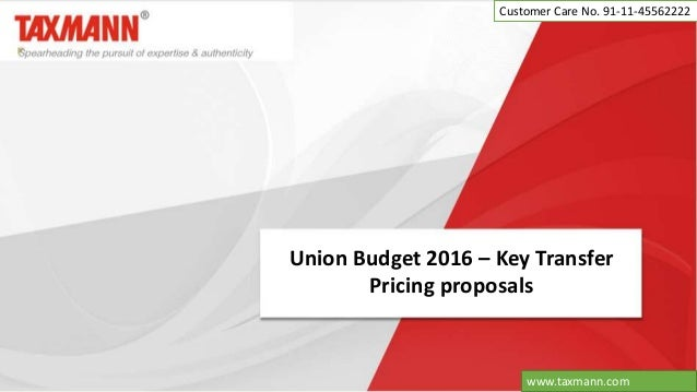 Union Budget 2016 – Key Transfer Pricing proposals Customer Care No. 91-11-45562222 www.taxmann.com