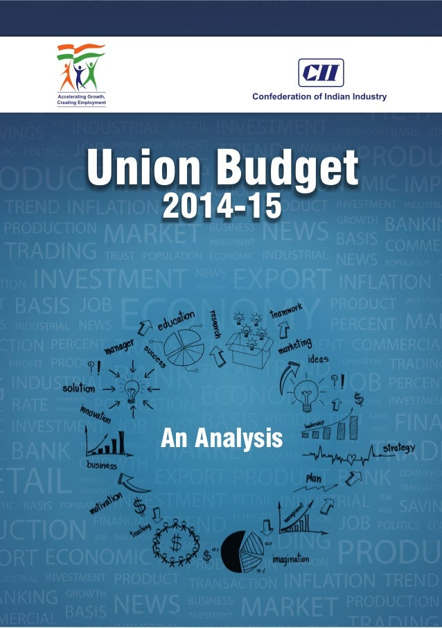 Union Budget 2014-15 An Analysis The Confederation of Indian Industry (CII) works to create and sustain an environment con...