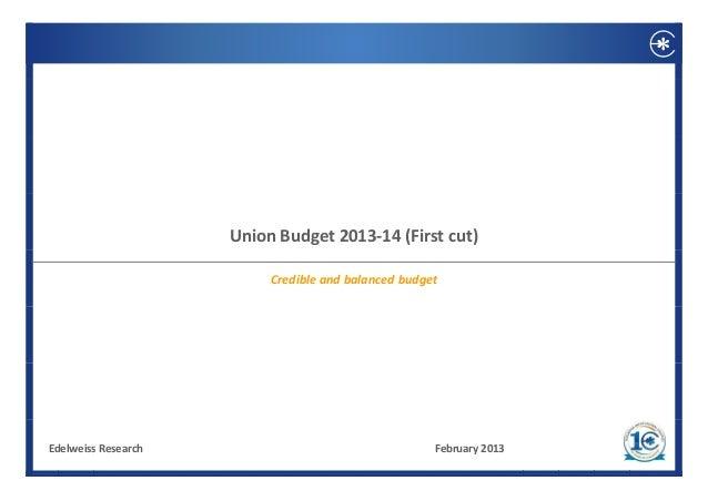 UnionBudget2013‐14(Firstcut)                          CredibleandbalancedbudgetEdelweissResearch                  ...