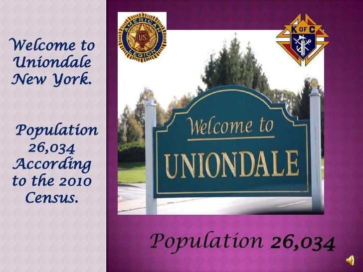 Welcome toUniondaleNew York. Population  26,034Accordingto the 2010  Census.              Population 26,034