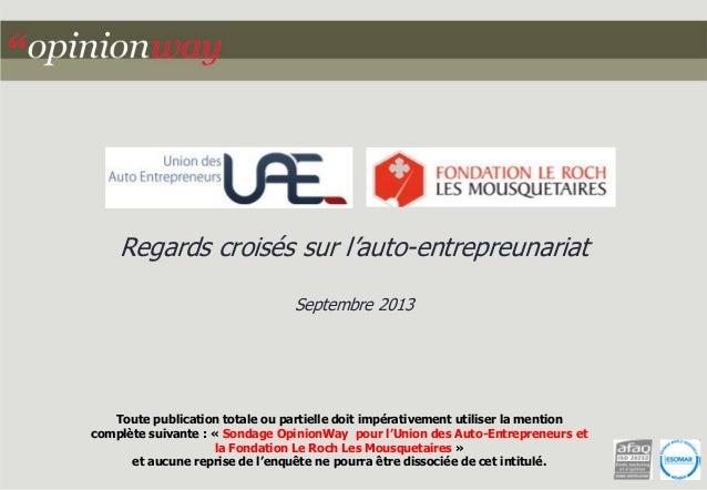 Regards croisés sur l'auto-entrepreunariat Septembre 2013  Toute publication totale ou partielle doit impérativement utili...