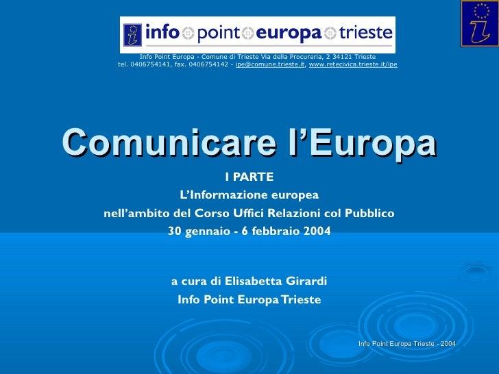 Info Point Europa - Comune di Trieste Via della Procureria, 2 34121 Trieste    tel. 0406754141, fax. 0406754142 - ipe@comu...