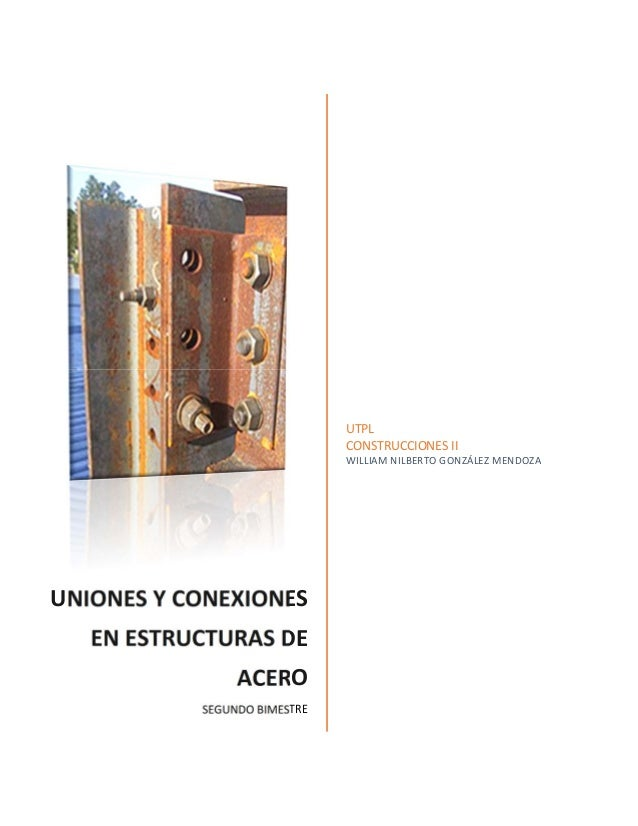 UNIONESYCONEXIONES ENESTRUCTURASDE ACERO SEGUNDOBIMESTRE UTPL CONSTRUCCIONESII WILLIAMNILBERTOGONZÁLEZ...