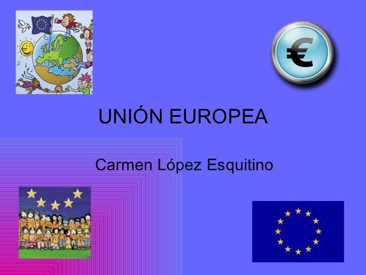 UNIÓN EUROPEA  Carmen López Esquitino