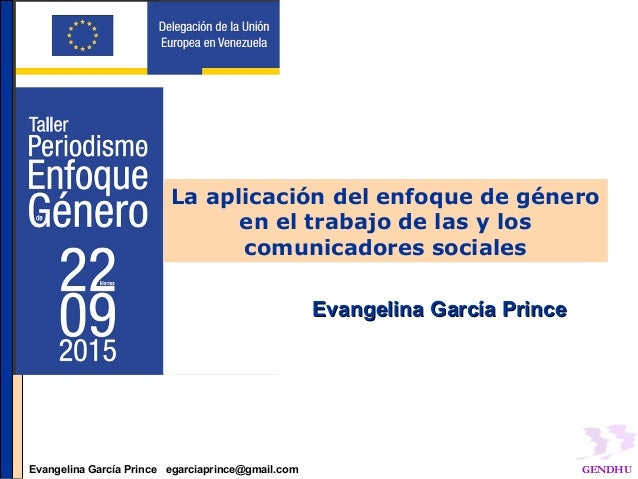 Evangelina García Prince evangar@cantv.netEvangelina García Prince egarciaprince@gmail.com GENDHU Evangelina García Prince...