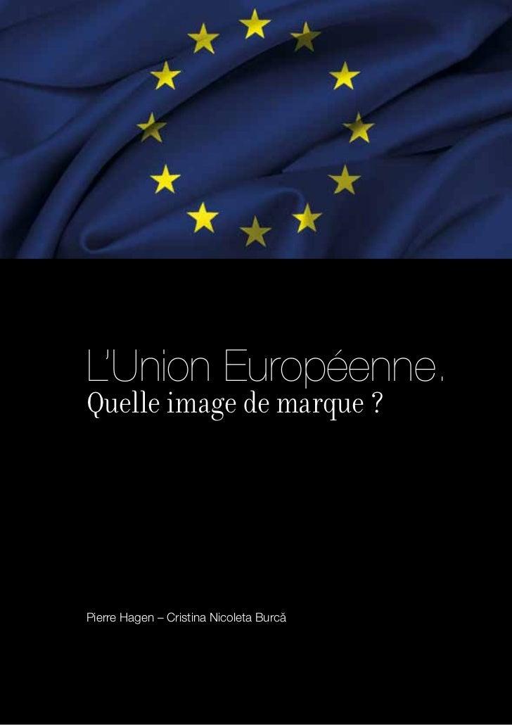 L'Union Européenne.Quelle image de marque ?Pierre Hagen – Cristina Nicoleta Burc