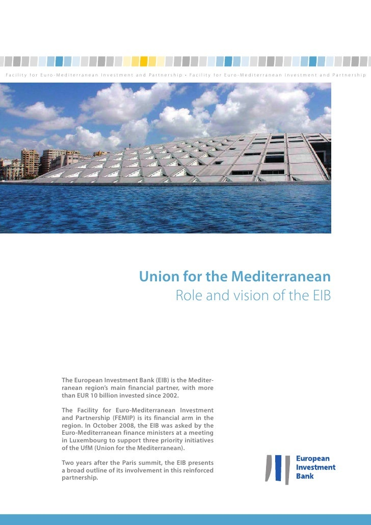 Union for the Mediterranean                               Role and vision of the EIBThe European Investment Bank (EIB) is ...
