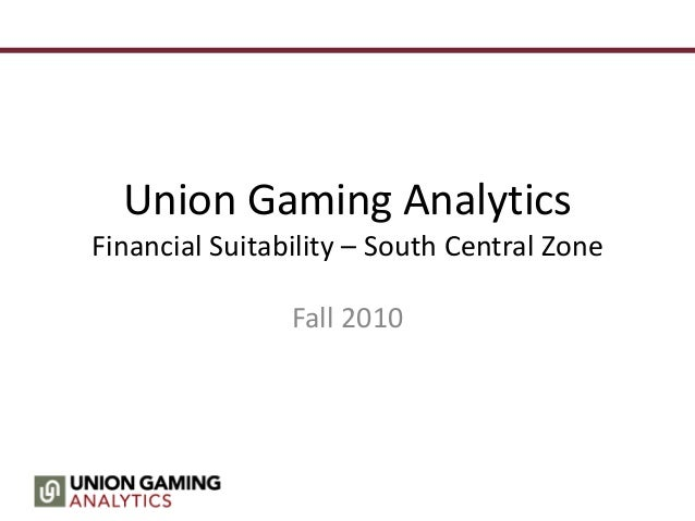 Union Gaming Analytics Financial Suitability – South Central Zone Fall 2010