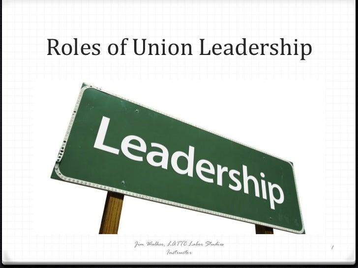 Roles of Union Leadership Jim Walker, LATTC Labor Studies Instructor