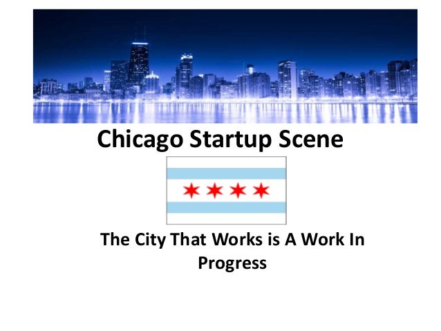 Chicago Startup Scene  The City That Works is A Work In Progress