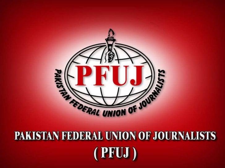 PAKISTAN FEDERAL UNION OF    JOURNALISTS (PFUJ)
