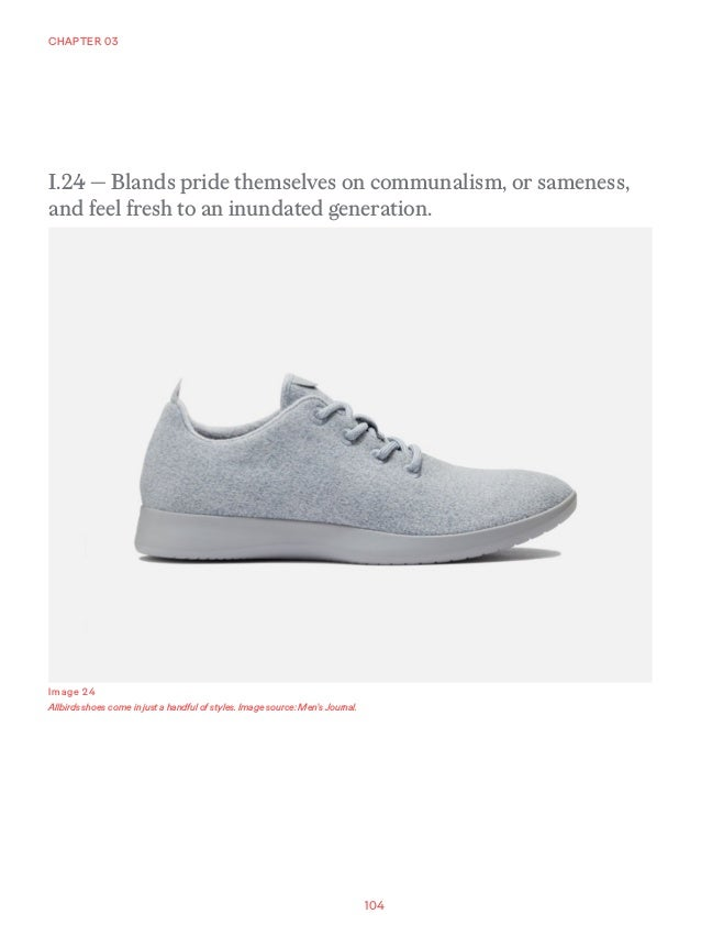 104 CHAPTER 03 Image 24 Allbirds shoes come in just a handful of styles. Image source: Men's Journal. I.24 — Blands pride ...