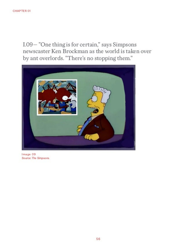 """56 CHAPTER 01 Image 09 Source: The Simpsons. I.09— """"One thing is for certain,"""" says Simpsons newscaster Ken Brockman as th..."""