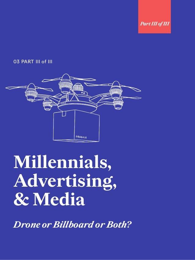 93 Millennials, Advertising, & Media Drone or Billboard or Both? 03 PART III of III Part III of III