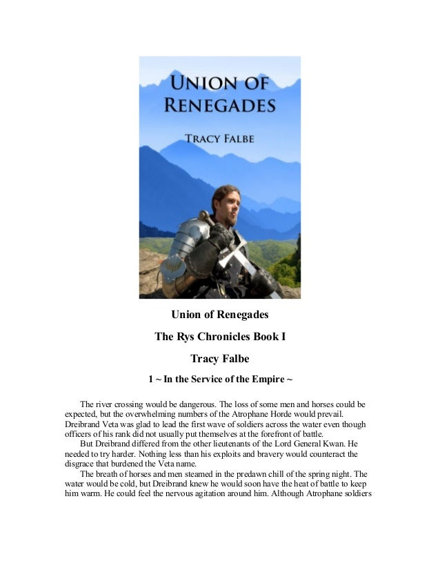 Union of Renegades The Rys Chronicles Book I Tracy Falbe 1 ~ In the Service of the Empire ~ The river crossing would be da...