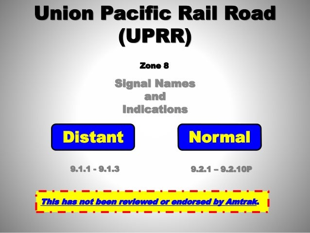 Signal Names and Indications Union Pacific Rail Road (UPRR) Distant Normal 9.1.1 - 9.1.3 9.2.1 – 9.2.10P This has not been...