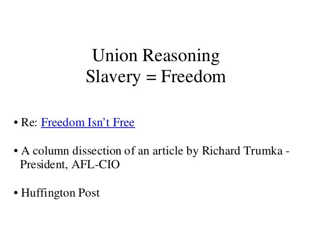 Union Reasoning              Slavery = Freedom• Re: Freedom Isn't Free• A column dissection of an article by Richard Trumk...