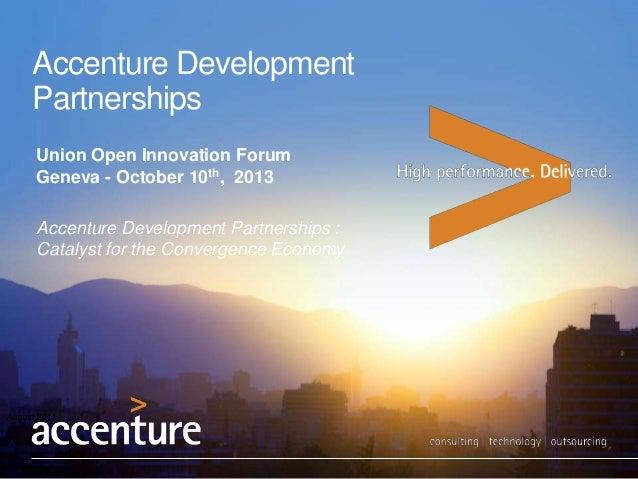Accenture Development Partnerships August 2011 Union Open Innovation Forum Geneva - October 10th, 2013 Accenture Developme...