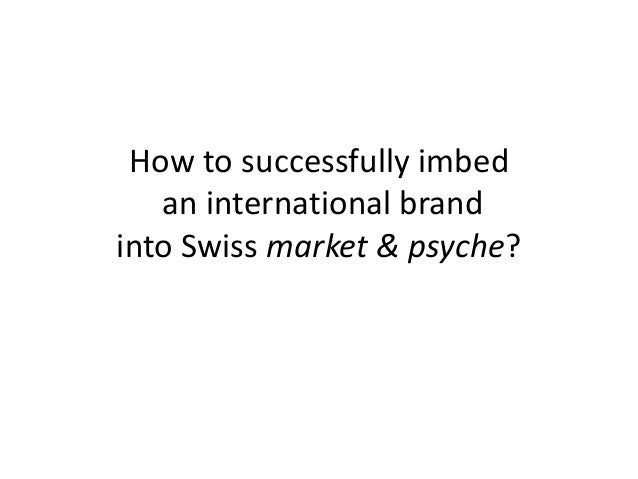 How to successfully imbed an international brand into Swiss market & psyche?