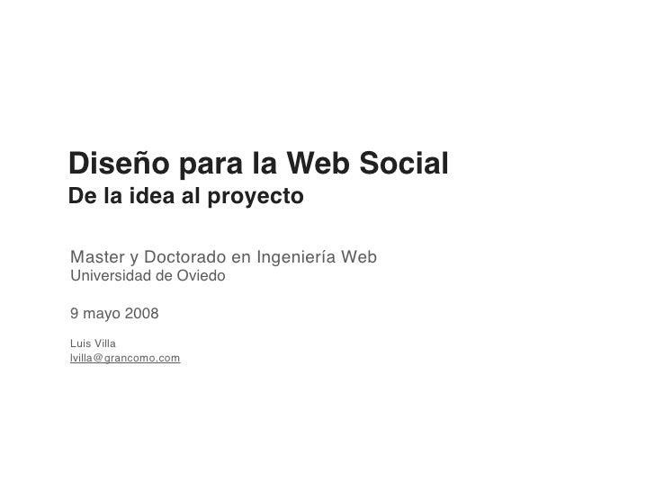 Diseño para la Web Social De la idea al proyecto  Master y Doctorado en Ingeniería Web Universidad de Oviedo  9 mayo 2008 ...