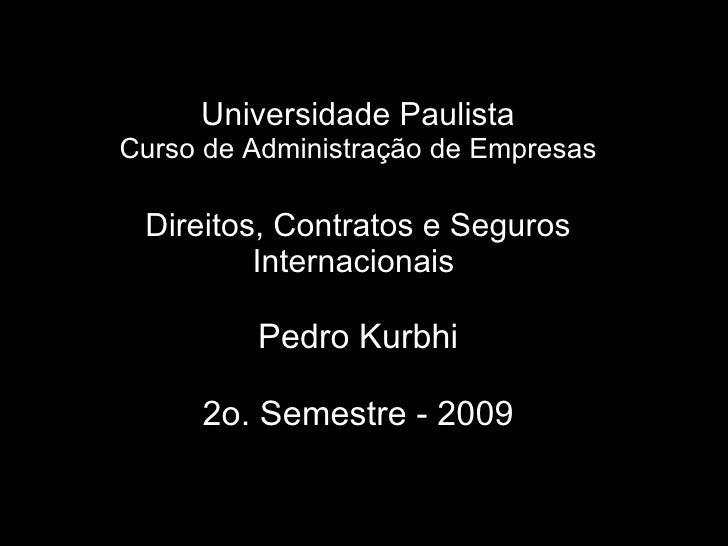 Universidade Paulista Curso de Administração de Empresas Direitos, Contratos e Seguros Internacionais  Pedro Kurbhi 2o. Se...
