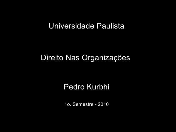Universidade Paulista Direito Nas Organizações  Pedro Kurbhi 1o. Semestre - 2010