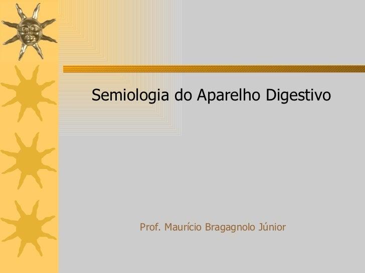 Semiologia do Aparelho Digestivo Prof. Maurício Bragagnolo Júnior
