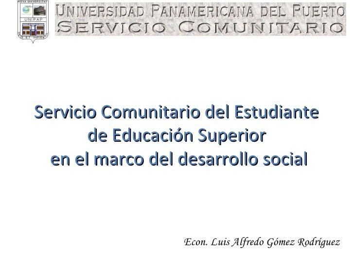 Servicio Comunitario del Estudiante  de Educación Superior  en el marco del desarrollo social Econ. Luis Alfredo Gómez Rod...