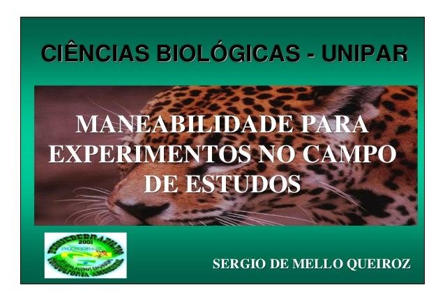 MANEABILIDADE PARA EXPERIMENTOS NO CAMPO DE ESTUDOS CIÊNCIAS BIOLÓGICAS - UNIPAR SERGIO DE MELLO QUEIROZ