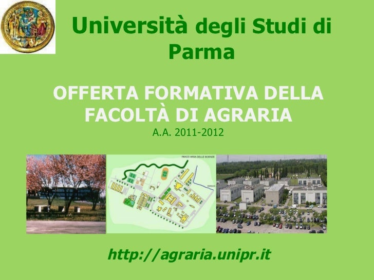Università  degli Studi di Parma OFFERTA FORMATIVA DELLA FACOLTÀ DI AGRARIA A.A. 2011-2012 http://agraria.unipr.it