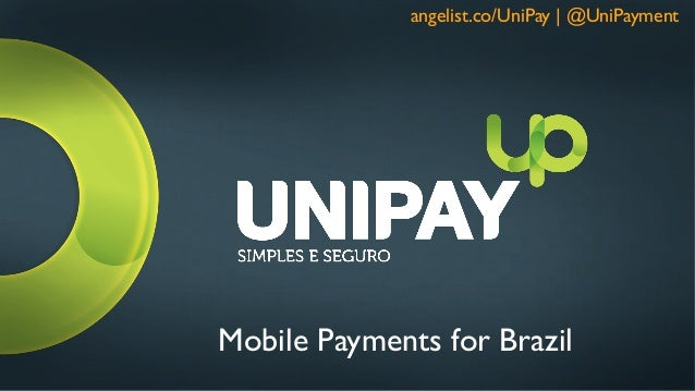 angelist.co/UniPay | @UniPaymentMobile Payments for Brazil