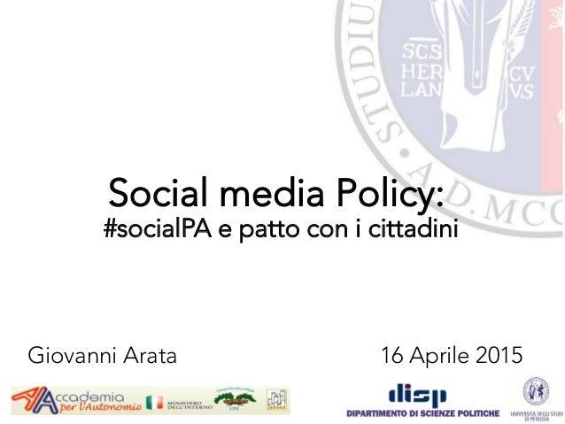 Social media Policy: #socialPA e patto con i cittadini Giovanni Arata 16 Aprile 2015