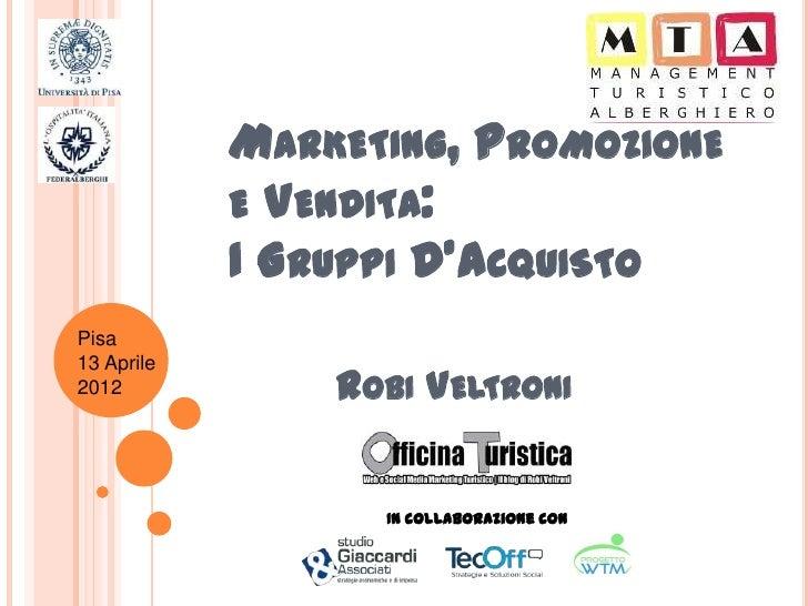 MARKETING, PROMOZIONE            E VENDITA:            I GRUPPI D'ACQUISTOPisa13 Aprile2012            ROBI VELTRONI      ...