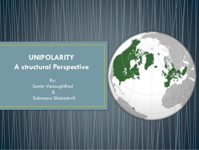 UNIPOLARITY A structural Perspective By: Samin VossoughiRad & Solomeya Shiukashvili