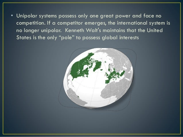 • Unipolar systems possess only one great power and face no competition. If a competitor emerges, the international system...